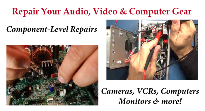 Repair your video equipment, computers, audio gear and more.